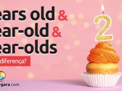 Qual a diferença entre Years Old, Year-old e Year-olds?