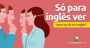 """Como se diz """"Só Para Inglês Ver"""" em inglês?"""