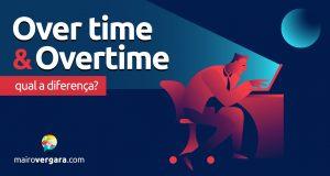 Qual a diferença entre Over Time e Overtime?