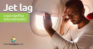 Jet Lag | O que significa esta expressão?