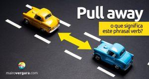 Pull Away │ O que significa este phrasal verb?