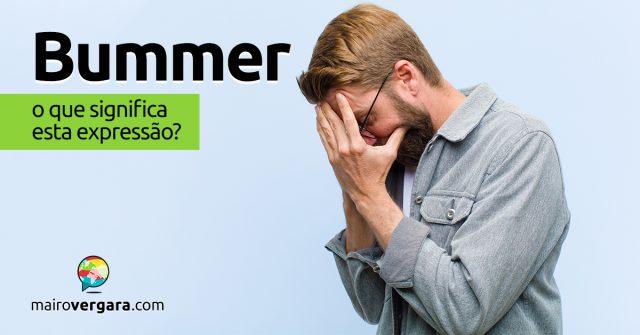 Bummer | O que significa esta expressão?