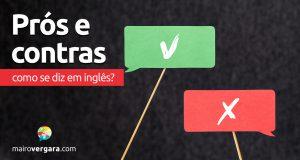"""Como se diz """"Prós e Contras"""" em inglês?"""
