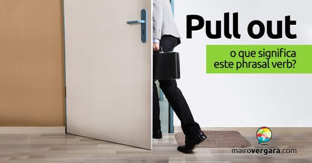 Pull Out | O que quer dizer este phrasal verb?