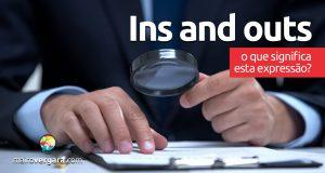 Ins And Outs | O que significa esta expressão?