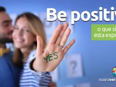 Be Positive | O que significa esta expressão?