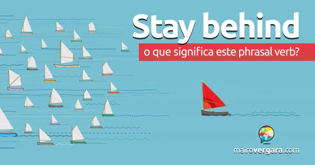 Stay Behind | O que significa este phrasal verb?