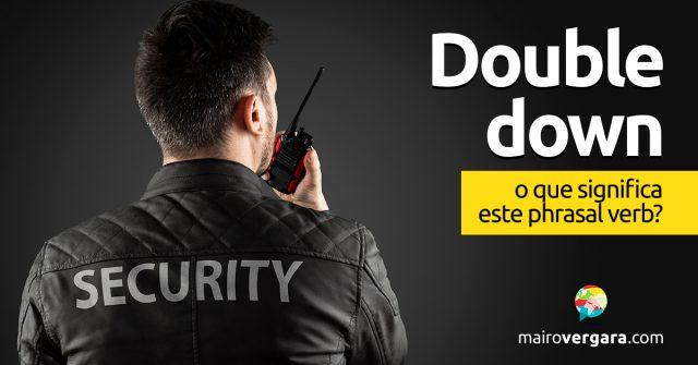 Double Down | O que significa este phrasal verb?