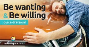 Qual a diferença entre Be Wanting e Be Willing?